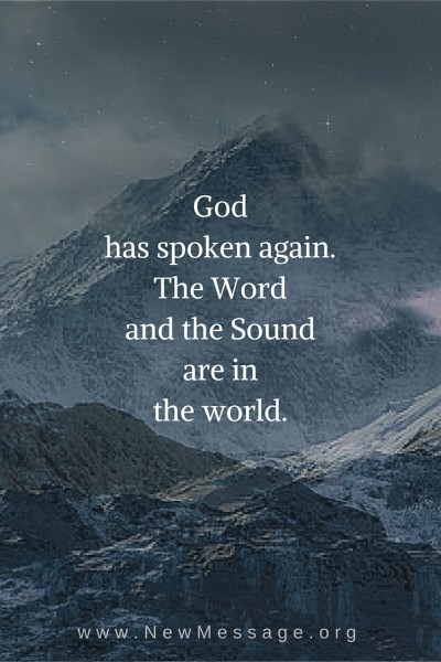God Has Spoken Again. The Word and the Sound are in the world.